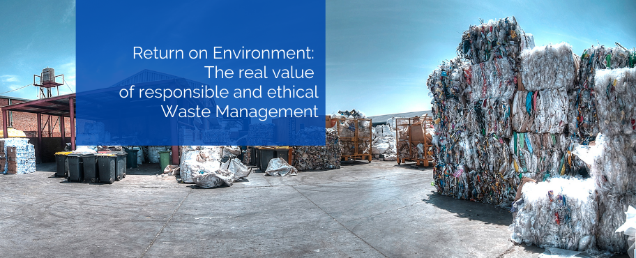 Return on Environment: The real value of responsible and ethical waste management