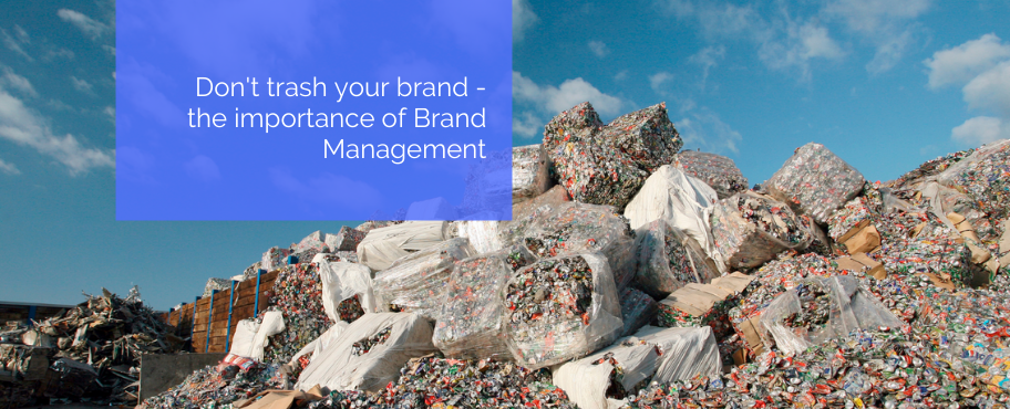 Don't trash your brand – the importance of Brand Management
