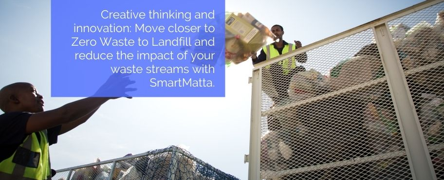 Creative thinking and innovation: Move closer to Zero Waste to Landfill with SmartMatta.